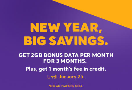 New Year, big savings. Get 2GB bonus data per month for 3 months on new activations.