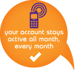 your account stays active all month, every month