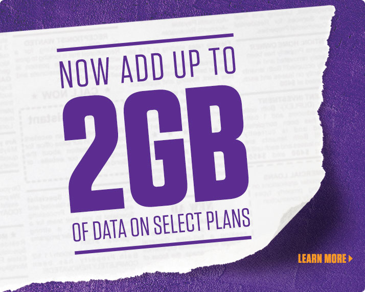 NOW ADD UP TO 2GB OF DATA ON SELECT PLANS