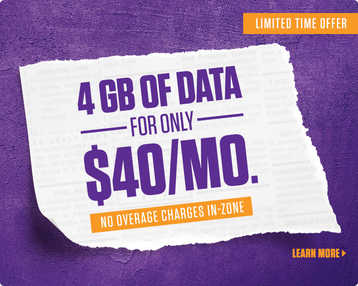 Double the data on our $40 per month Data, Talk and Text plan. No overage charges in-zone.